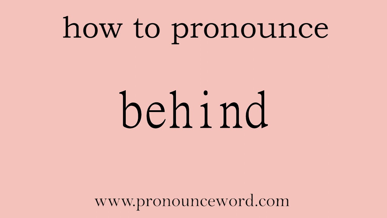 behind: How to pronounce behind in english (correct!).Start with B