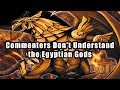 Commenters Don't Understand the Egyptian Gods