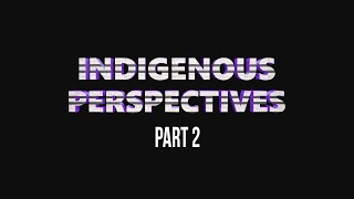 Indigenous Perspectives part 2