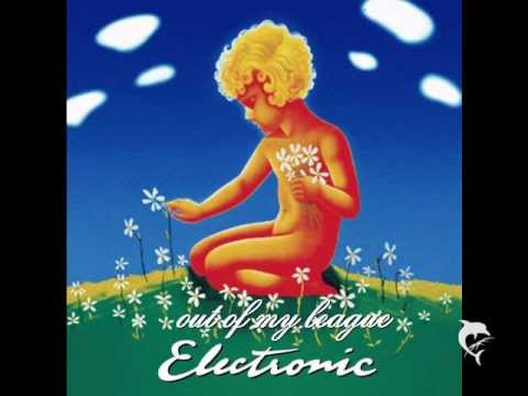 ELECTRONIC - out of my league