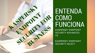 Kaspersky Endpoint Security SELECT vs Kaspersky Endpoint Security ADVANCED
