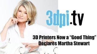 """3D Printers Now A """"Good Thing"""" Declares Martha Stewart"""