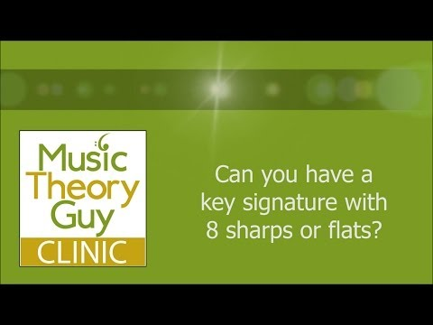 Clinic: Can you have a key signature with 8 sharps or flats?