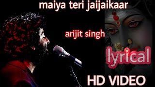 maiya teri jai jai kar | arijit singh | lyrical | Song