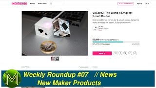 #058 Weekly Roundup #07 - New Maker Products