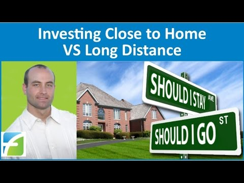 Investing in Real Estate Close to Home vs Long Distance