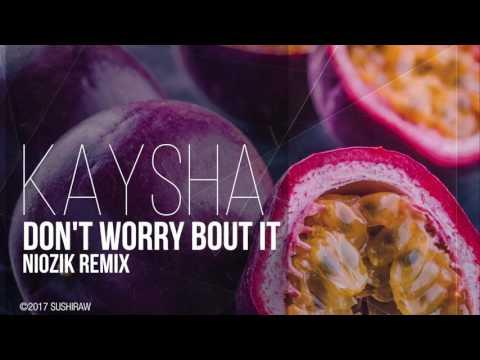 Kaysha - Don't worry bout it   Niozik Remix