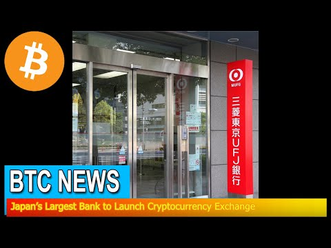 BTC News - Japan's Largest Bank To Launch Cryptocurrency Exchange