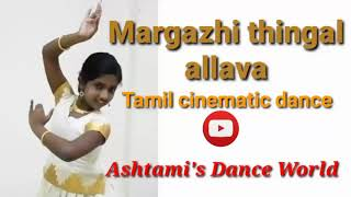 Margazhi thingal allava..../Thamil cinematic dance/Ashtami's Dance World
