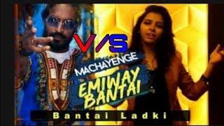 Male Version V/S Female Version | MACHAYENGE | Emiway Bantai V/S Bantai Ladki