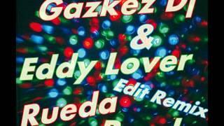 Eddy Lover & DeeJaay GazKEz Presentan Rueda Rueda Edit Remix