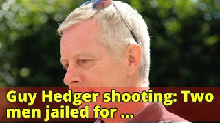 Guy Hedger shooting: Two men jailed for executive's murder