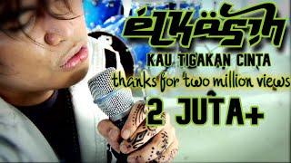 ELKASIH Kau Tigakan Cinta (Official Music Video from Elkasih)