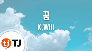 [TJ노래방] 꿈 - K.Will (Dream - K.Will) / TJ Karaoke
