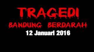 TRAGEDI BANDUNG BERDARAH 12 Januari 2017