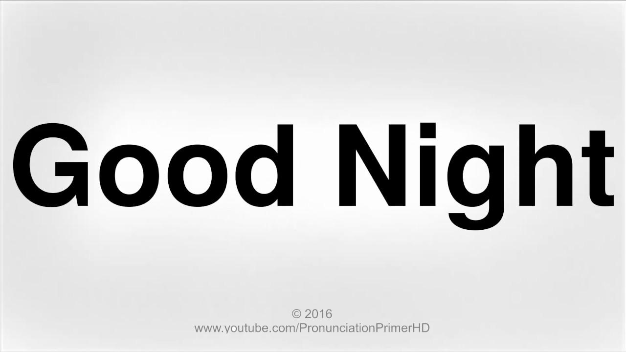 How To Pronounce Good Night  Pronunciation Primer HD