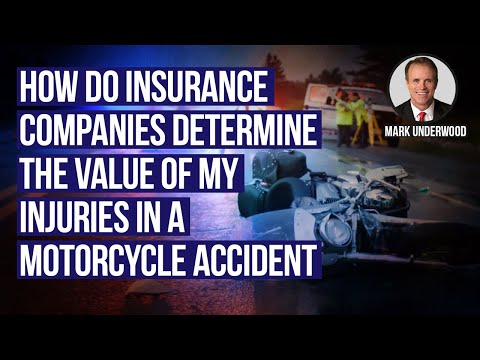How do insurance companies determine the value of my injuries in a motorcycle accident?