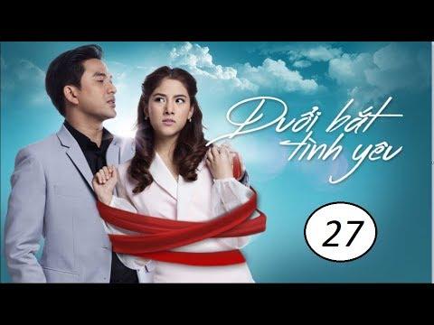 Đuổi bắt tình yêu Tập 27 phim Thái Lan