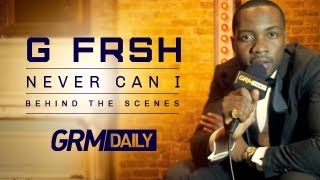 G FrSH - Never Can I - Behind The Scenes [GRM DAILY]