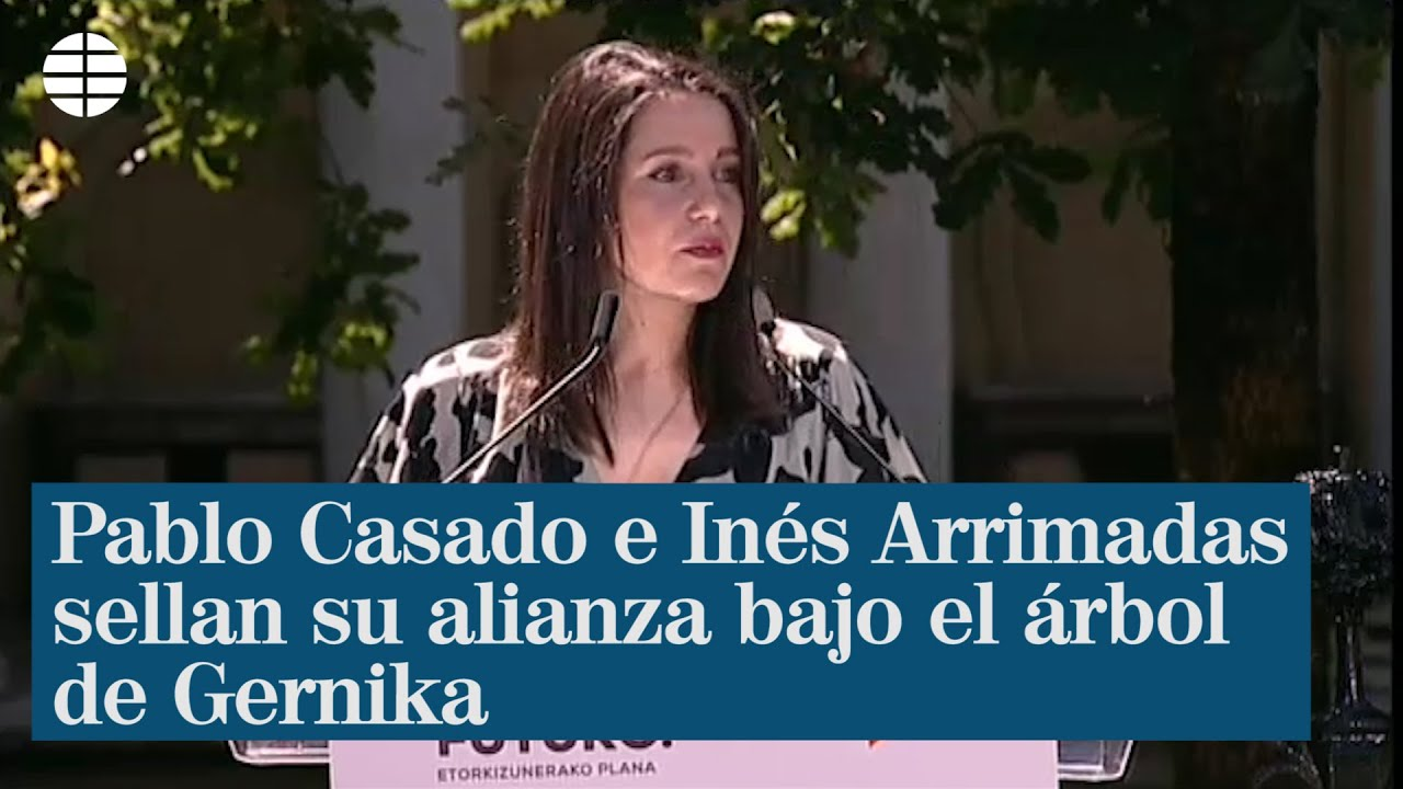 Pablo Casado e Inés Arrimadas sellan su alianza bajo el árbol de Gernika