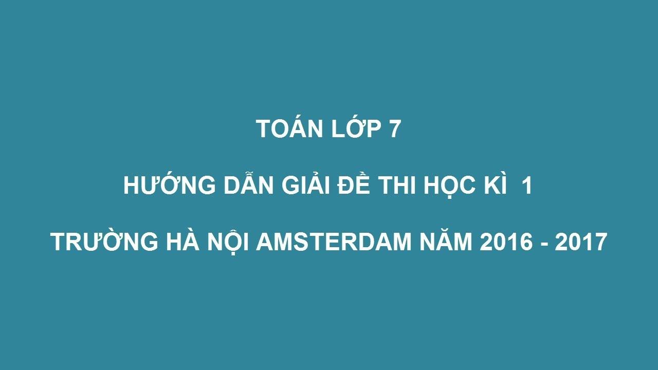 Mathx.vn | Hướng dẫn giải đề thi học kì 1 lớp 7 trường Amsterdam năm 2016 - 2017