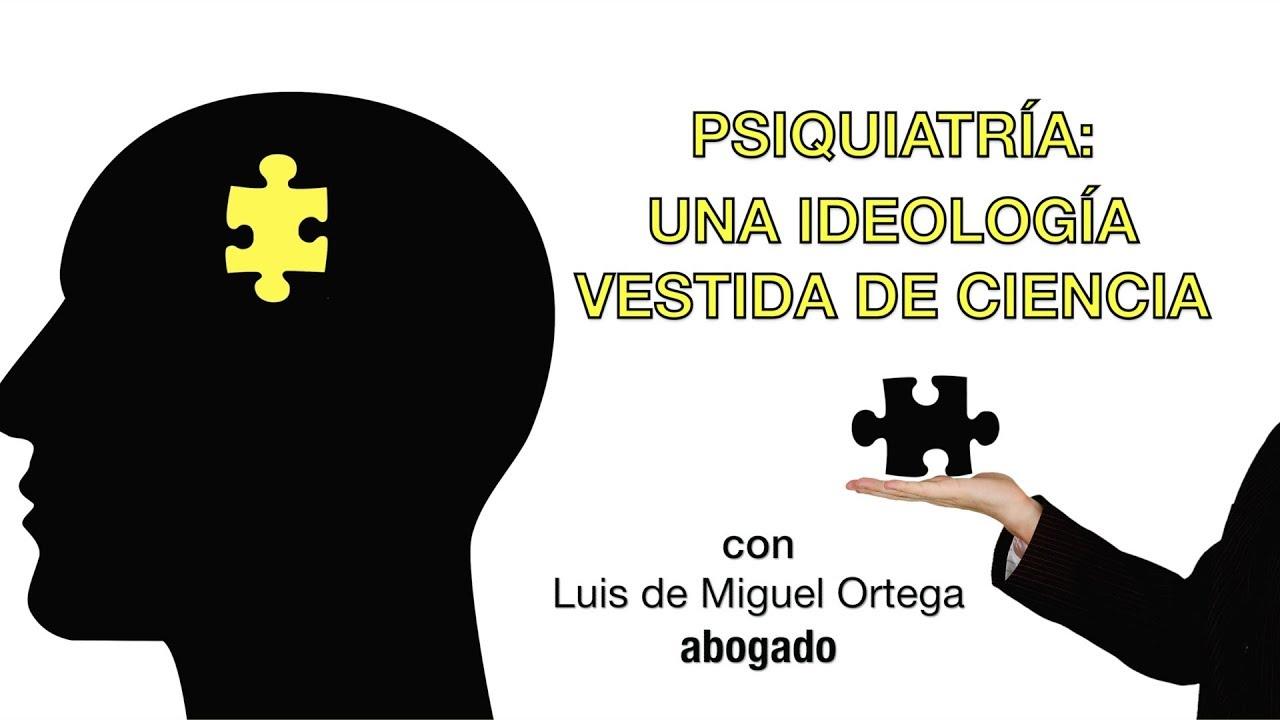 PSIQUIATRIA, una ideología vestida de ciencia