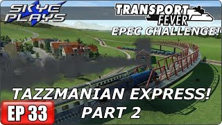 Transport Fever - EPEC Challenge Ep 33 - TAZZMANIAN EXPRESS PART 2