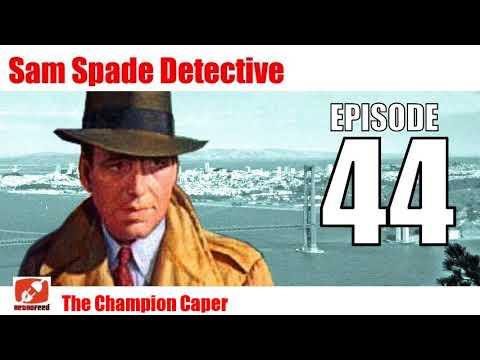 Sam Spade Detective - 44 - The Champion Caper - Radio Show OTR
