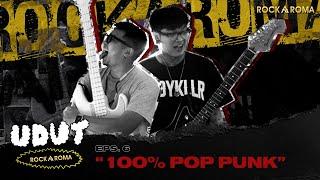 Rockaroma UDUT Eps. 6 - 100% Pop Punk