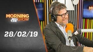 Morning Show - edição completa - 28/02/19