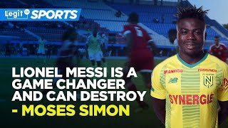 Lionel Messi is a game changer and can destroy - Moses Simon | Legit TV