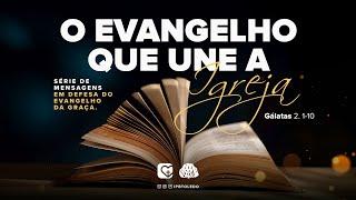 Em Defesa do Evangelho da Graça   O evangelho que une a Igreja   04/07/21