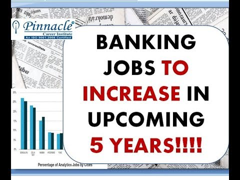 BANKING JOBS TO INCREASE IN NEXT 5 YEARS!!!!!!!