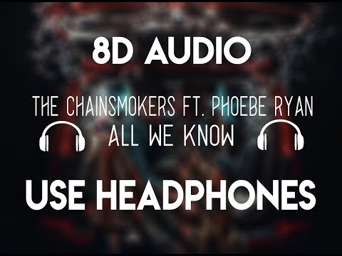 The Chainsmokers - All We Know (8D Audio) ft. Phoebe Ryan [8D Nation Release]
