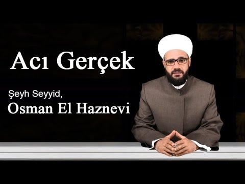 Acı Gerçek   Şeyh Seyyid Osman Maşuk El Haznevi