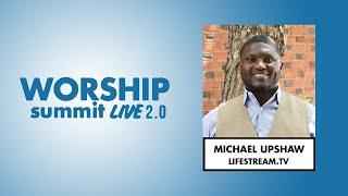 Worship Summit Live 2.0 - Mike Upshaw