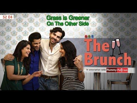 SIT | Grass Is Greener On The Other Side | THE BRUNCH| Chhavi Mittal | Karan V Grover| S2E4