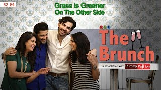 SIT | Grass Is Greener On The Other Side | THE BRUNCH| Chhavi Mittal | Karan V Grover| S2E4