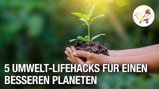 5 Umwelt-Lifehacks für einen besseren Planeten