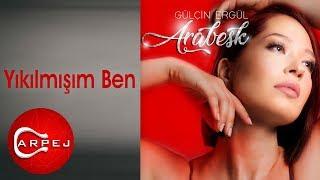 Gülçin Ergül - Yıkılmışım Ben (Audio)