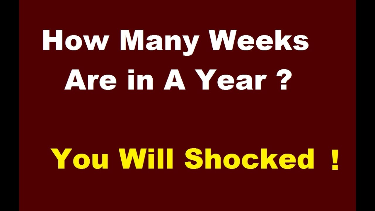How Many Weeks Are in A Year - You Will Shocked To Know ...