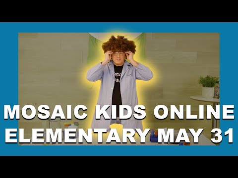 MOSAIC KIDS ONLINE | ELEMENTARY | MAY 31