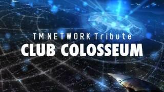 "TM NETWORK Tribute ""CLUB COLOSSEUM"" 特設MySpace: http://www.myspace..."
