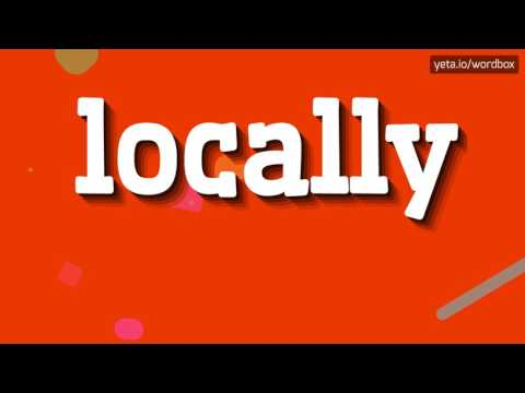 LOCALLY - HOW TO PRONOUNCE IT!?