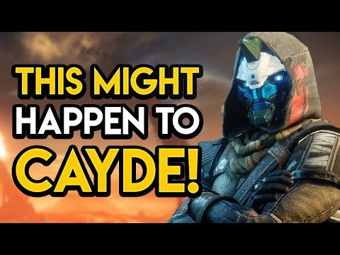 Destiny 2 - THIS MIGHT HAPPEN TO CAYDE!