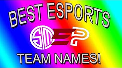 TOP 50 BEST ESPORTS TEAM NAMES!!