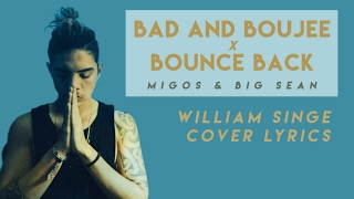 Bad And Boujee X Bounce Back Migos Big Sean William Sing Cover LYRICS