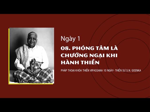 08.PHÓNG TÂM LÀ CHƯỚNG NGẠI KHI HÀNH THIỀN-NGÀY 1-S.N.Goenka-Pháp Thoại Khóa Thiền Vipassana 10 Ngày