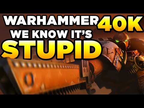 WARHAMMER 40,000 is STUPID - and that's why I LOVE IT