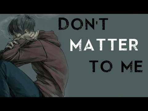 Nightcore - Don't Matter To Me [Deeper Version]